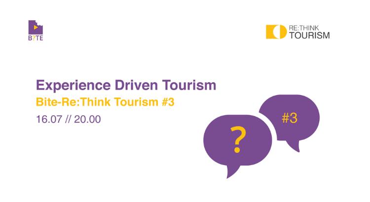 Experience Driven Tourism // BITE – Re:Think Tourism #3